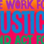 "Colorful artwork with the text ""We work for justice and act for ..."" Art by Bob Strobridge."
