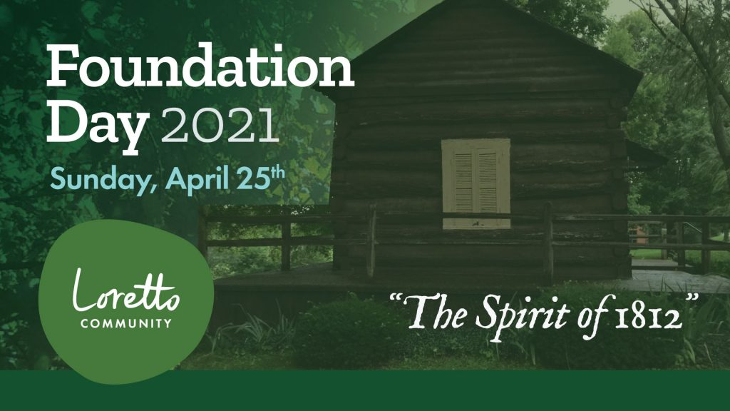 """Rustic cabin with a porch is seen through a greenish lens. Image text in upper left reads """"Foundation Day 2021 Sunday, April 25th"""" Loretto Community patch in green, lower left. """"The Spirit of 1812"""" in lower right."""