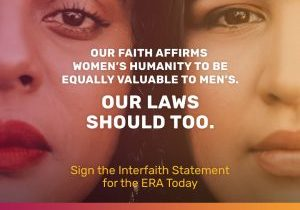 """Close-up of the faces of two women, cheek to cheek. Overlaid text reads """"Our faith affirms women's humanity to be equally valuable to men's. Our laws should too. Sign the Interfaith statment for the ERA Today. Justice Revival, #Faith4ERA, justicerevival.org"""