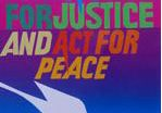 "Colorful artwork with the text ""We work for justice and act for peace."" A white dove carrying an olive branch in its mouth is below. Art by Bob Strobridge."